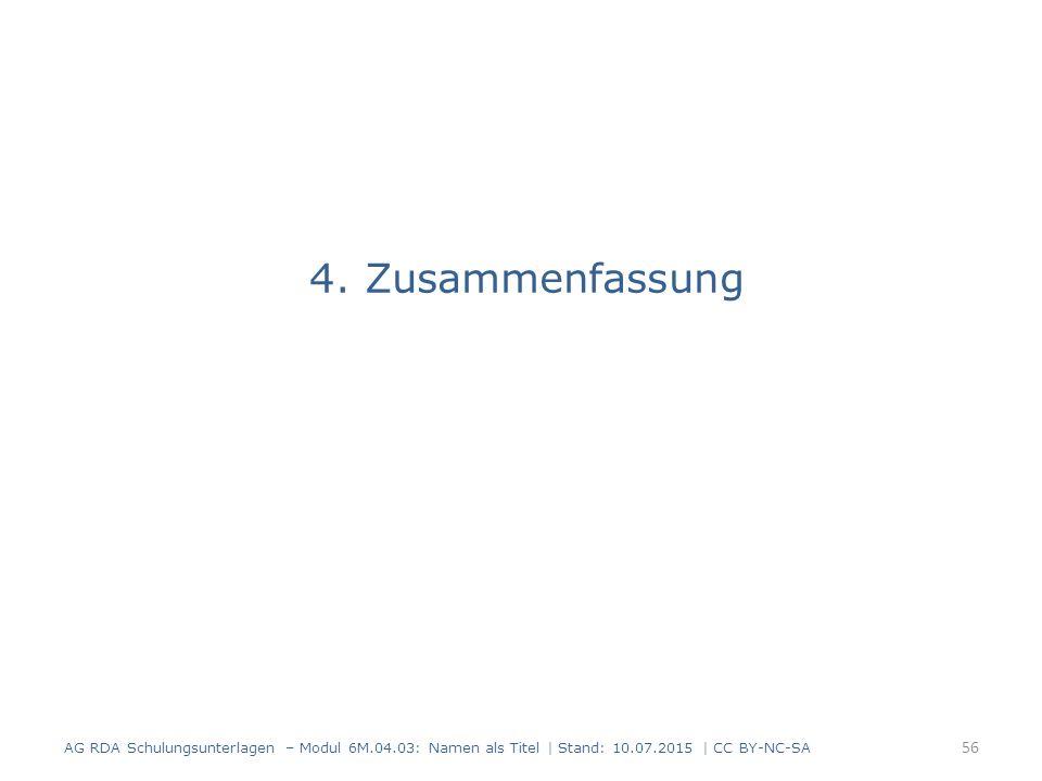 4. Zusammenfassung AG RDA Schulungsunterlagen – Modul 6M.04.03: Namen als Titel   Stand: 10.07.2015   CC BY-NC-SA 56