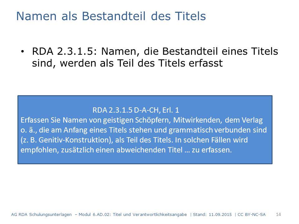 Namen als Bestandteil des Titels RDA 2.3.1.5: Namen, die Bestandteil eines Titels sind, werden als Teil des Titels erfasst RDA 2.3.1.5 D-A-CH, Erl.