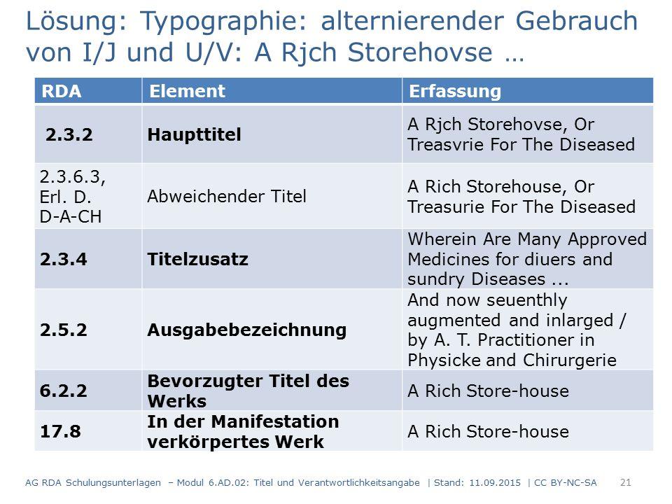 Lösung: Typographie: alternierender Gebrauch von I/J und U/V: A Rjch Storehovse … RDAElementErfassung 2.3.2Haupttitel A Rjch Storehovse, Or Treasvrie For The Diseased 2.3.6.3, Erl.