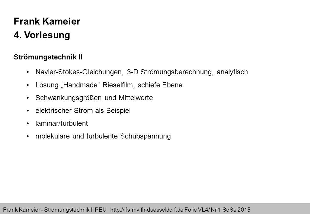 Frank Kameier - Strömungstechnik II PEU http://ifs.mv.fh-duesseldorf.de Folie VL4/ Nr.32 SoSe 2015 laminare Strömung: … außen schneller als innen …