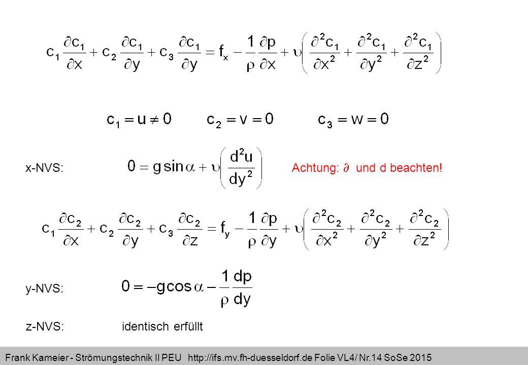 Frank Kameier - Strömungstechnik II PEU http://ifs.mv.fh-duesseldorf.de Folie VL4/ Nr.14 SoSe 2015 x-NVS: y-NVS: z-NVS: identisch erfüllt Achtung:  u