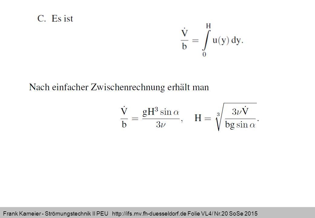 Frank Kameier - Strömungstechnik II PEU http://ifs.mv.fh-duesseldorf.de Folie VL4/ Nr.20 SoSe 2015