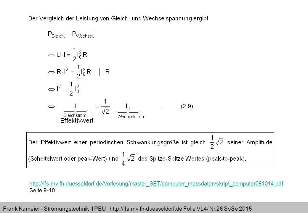 Frank Kameier - Strömungstechnik II PEU http://ifs.mv.fh-duesseldorf.de Folie VL4/ Nr.26 SoSe 2015 http://ifs.mv.fh-duesseldorf.de/Vorlesung/master_SET/computer_messdaten/skript_computer081014.pdf Seite 9-10