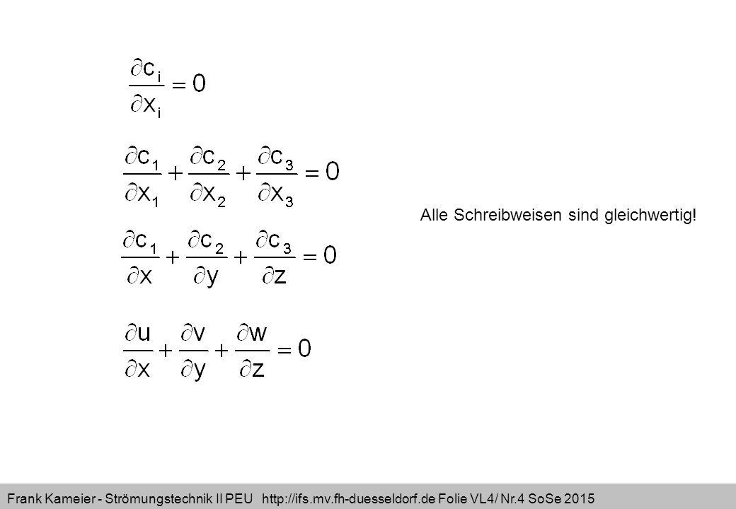 Frank Kameier - Strömungstechnik II PEU http://ifs.mv.fh-duesseldorf.de Folie VL4/ Nr.4 SoSe 2015 Alle Schreibweisen sind gleichwertig!