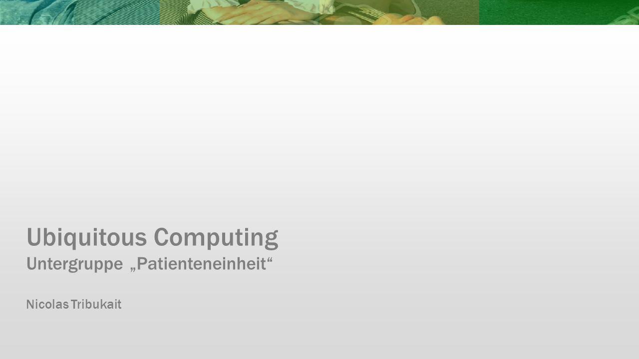 """Ubiquitous Computing Untergruppe """"Patienteneinheit"""" Nicolas Tribukait"""