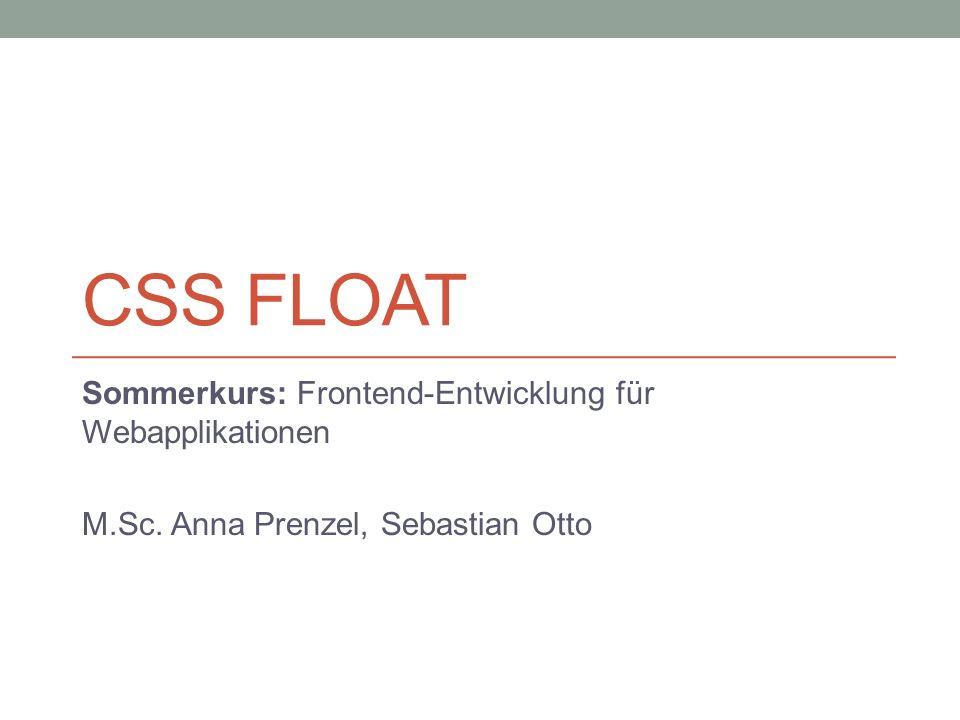 CSS FLOAT Sommerkurs: Frontend-Entwicklung für Webapplikationen M.Sc. Anna Prenzel, Sebastian Otto