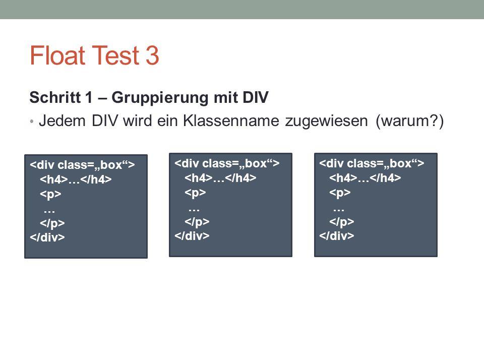 Float Test 3 Schritt 1 – Gruppierung mit DIV Jedem DIV wird ein Klassenname zugewiesen (warum?) … … … … … …