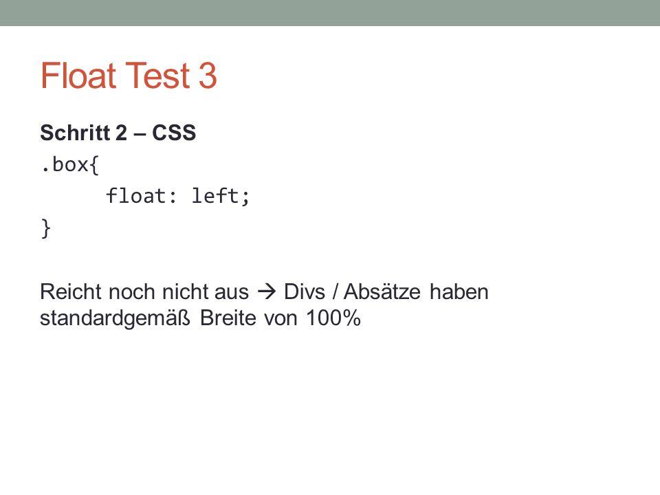 Float Test 3 Schritt 2 – CSS.box{ float: left; } Reicht noch nicht aus  Divs / Absätze haben standardgemäß Breite von 100%
