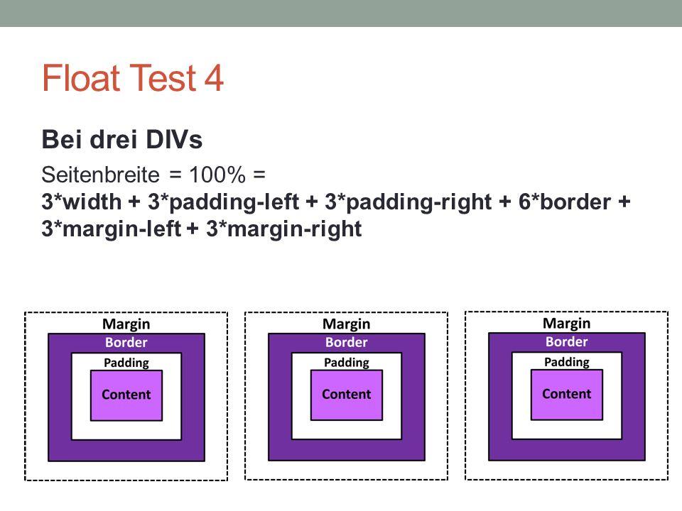 Float Test 4 Bei drei DIVs Seitenbreite = 100% = 3*width + 3*padding-left + 3*padding-right + 6*border + 3*margin-left + 3*margin-right