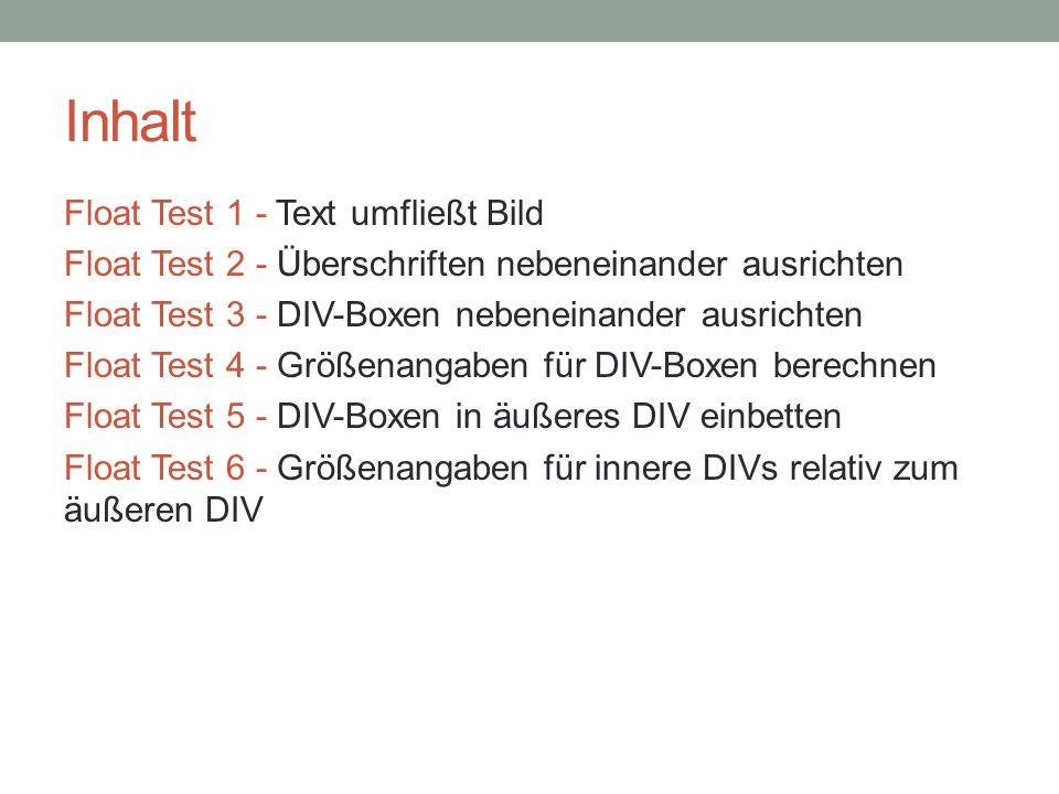 Inhalt Float Test 1 - Text umfließt Bild Float Test 2 - Überschriften nebeneinander ausrichten Float Test 3 - DIV-Boxen nebeneinander ausrichten Float