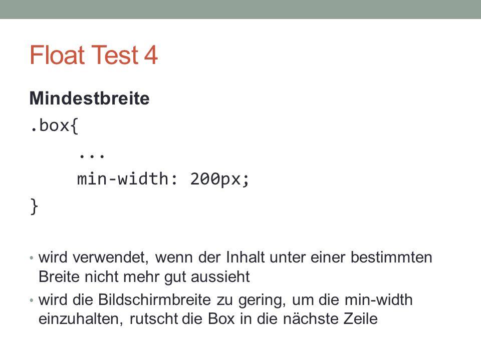 Float Test 4 Mindestbreite.box{... min-width: 200px; } wird verwendet, wenn der Inhalt unter einer bestimmten Breite nicht mehr gut aussieht wird die
