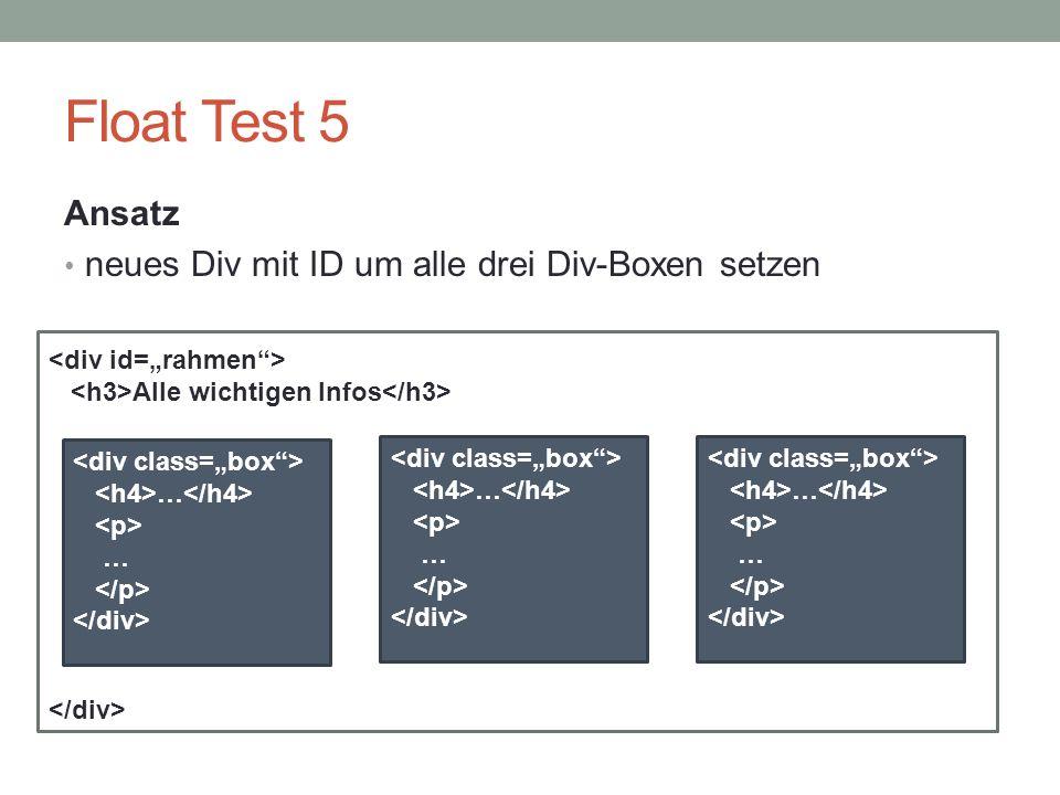 Float Test 5 Ansatz neues Div mit ID um alle drei Div-Boxen setzen … … … … … … Alle wichtigen Infos