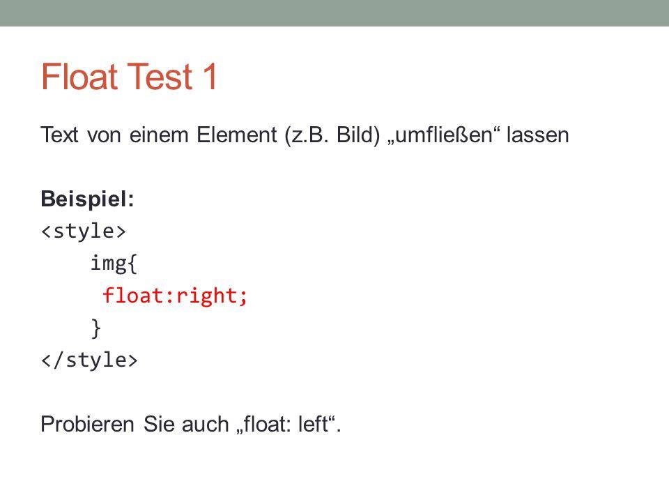 """Float Test 1 Text von einem Element (z.B. Bild) """"umfließen"""" lassen Beispiel: img{ float:right; } Probieren Sie auch """"float: left""""."""