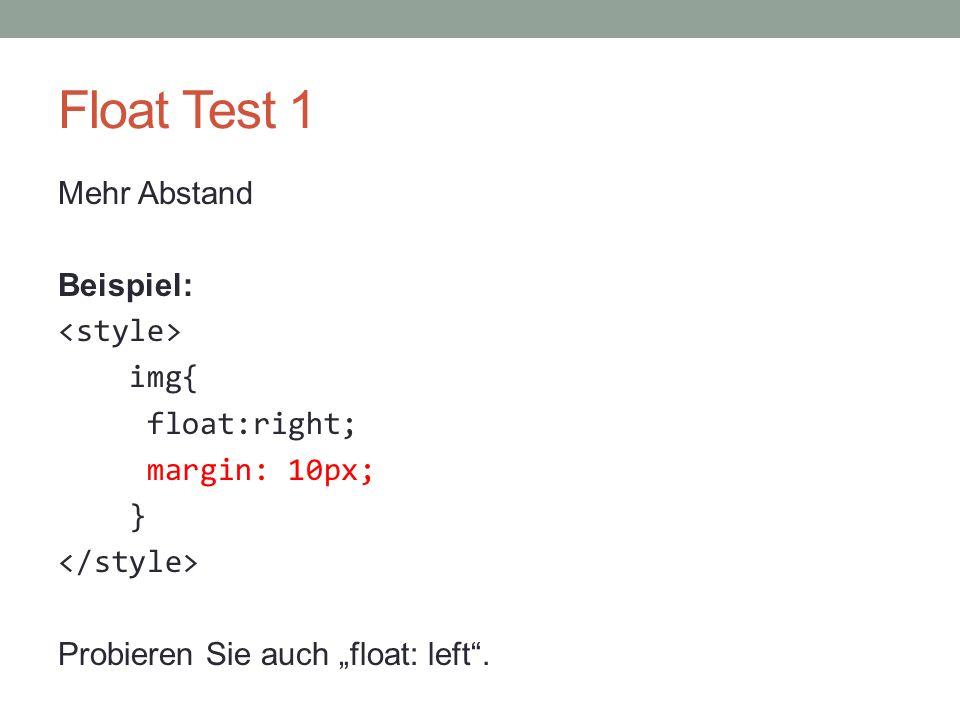"""Float Test 1 Mehr Abstand Beispiel: img{ float:right; margin: 10px; } Probieren Sie auch """"float: left""""."""