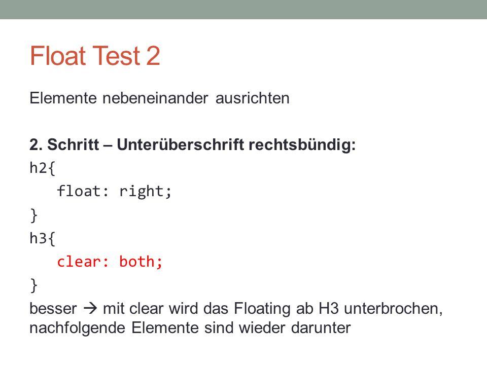 Float Test 2 Elemente nebeneinander ausrichten 2. Schritt – Unterüberschrift rechtsbündig: h2{ float: right; } h3{ clear: both; } besser  mit clear w