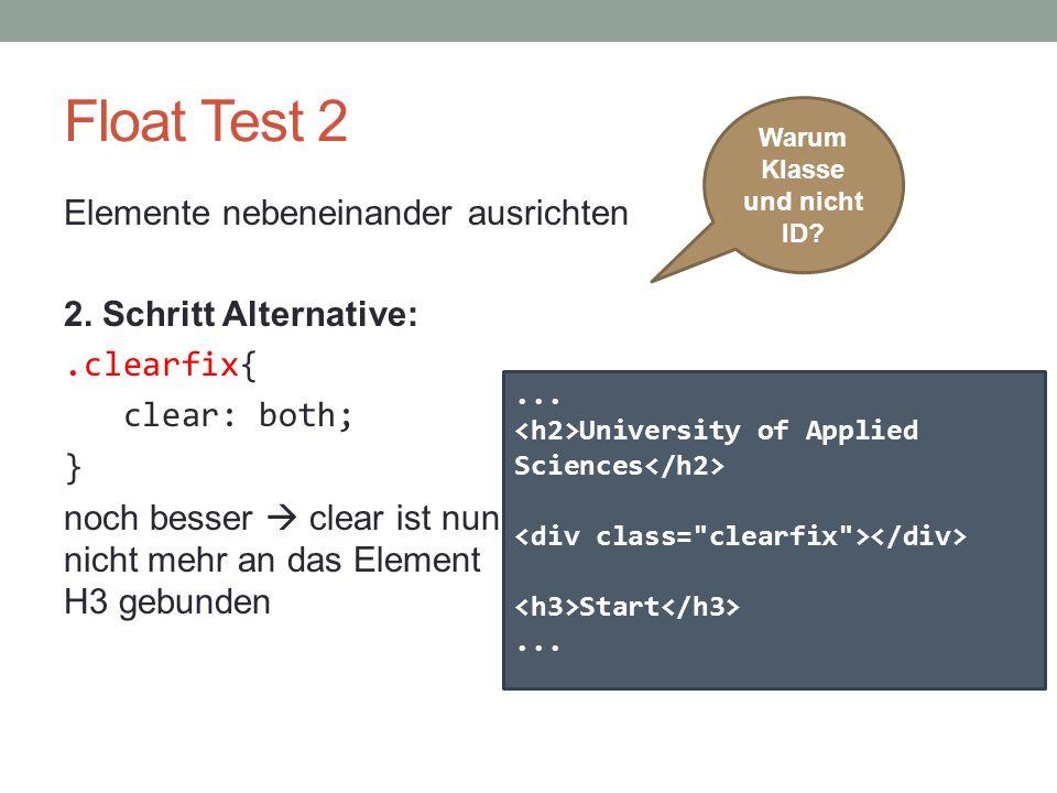 Float Test 2 Elemente nebeneinander ausrichten 2. Schritt Alternative:.clearfix{ clear: both; } noch besser  clear ist nun nicht mehr an das Element