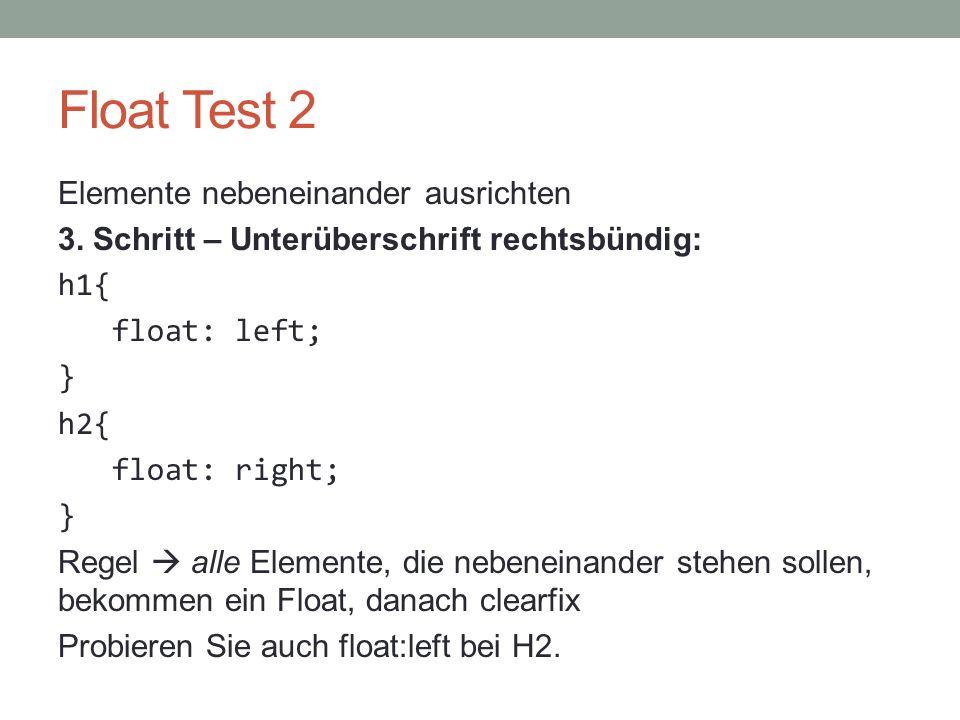 Float Test 2 Elemente nebeneinander ausrichten 3. Schritt – Unterüberschrift rechtsbündig: h1{ float: left; } h2{ float: right; } Regel  alle Element