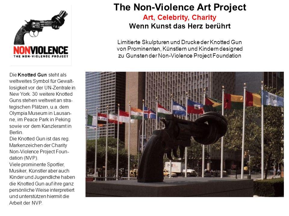 The Non-Violence Art Project Art, Celebrity, Charity Wenn Kunst das Herz berührt Limitierte Skulpturen und Drucke der Knotted Gun von Prominenten, Künstlern und Kindern designed zu Gunsten der Non-Violence Project Foundation Die Knotted Gun steht als weltweites Symbol für Gewalt- losigkeit vor der UN-Zentrale in New York.