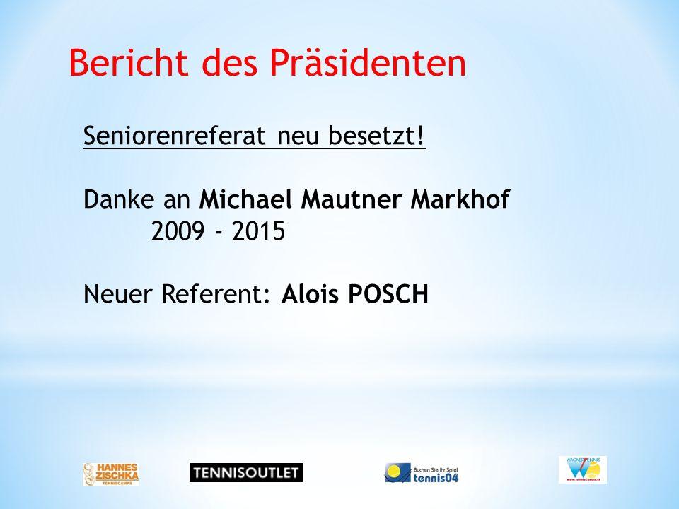 Seniorenreferat neu besetzt! Danke an Michael Mautner Markhof 2009 - 2015 Neuer Referent: Alois POSCH Bericht des Präsidenten