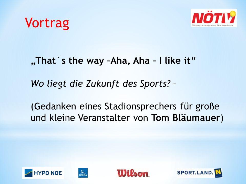 "Vortrag ""That´s the way –Aha, Aha – I like it Wo liegt die Zukunft des Sports."
