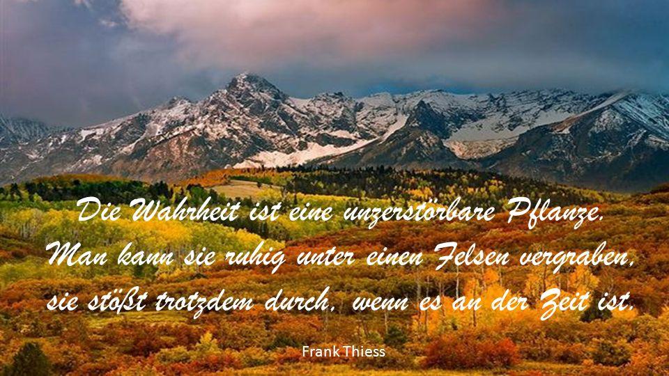 Die Wahrheit ist eine unzerstörbare Pflanze.