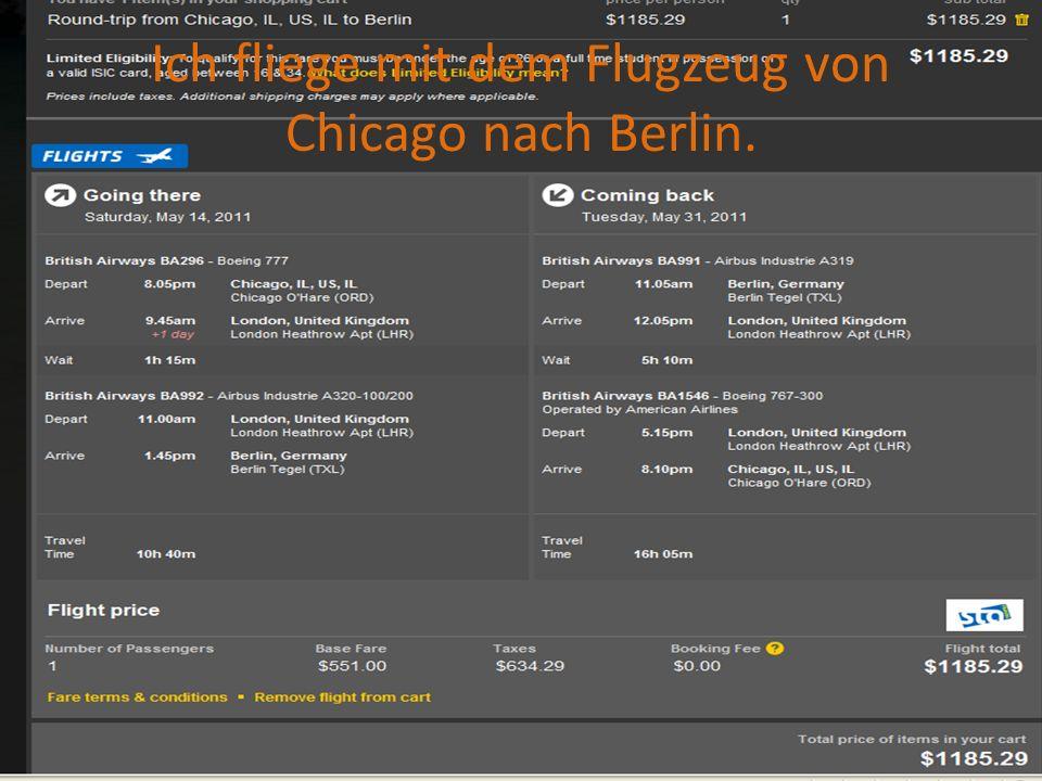 Ich fliege mit dem Flugzeug von Chicago nach Berlin.