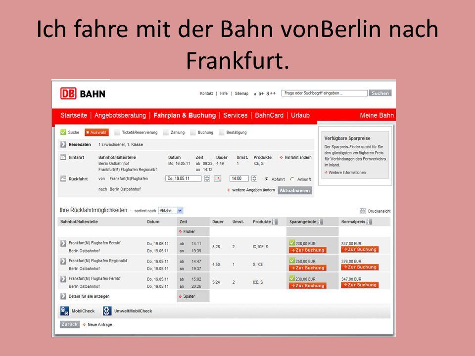 Ich fahre mit der Bahn vonBerlin nach Frankfurt.