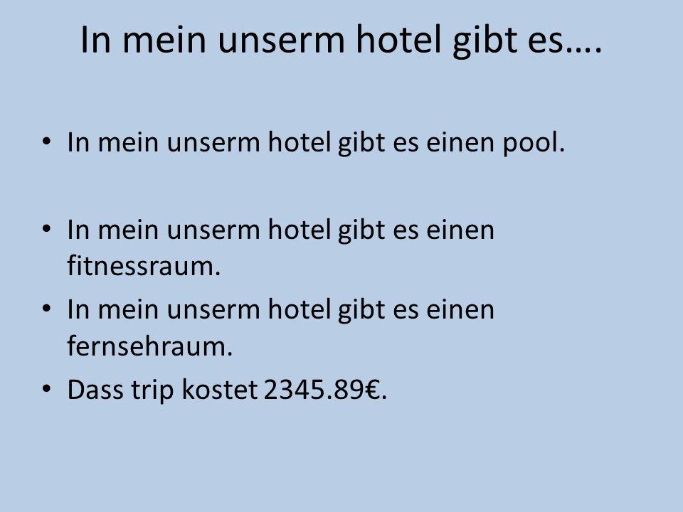 In mein unserm hotel gibt es…. In mein unserm hotel gibt es einen pool. In mein unserm hotel gibt es einen fitnessraum. In mein unserm hotel gibt es e