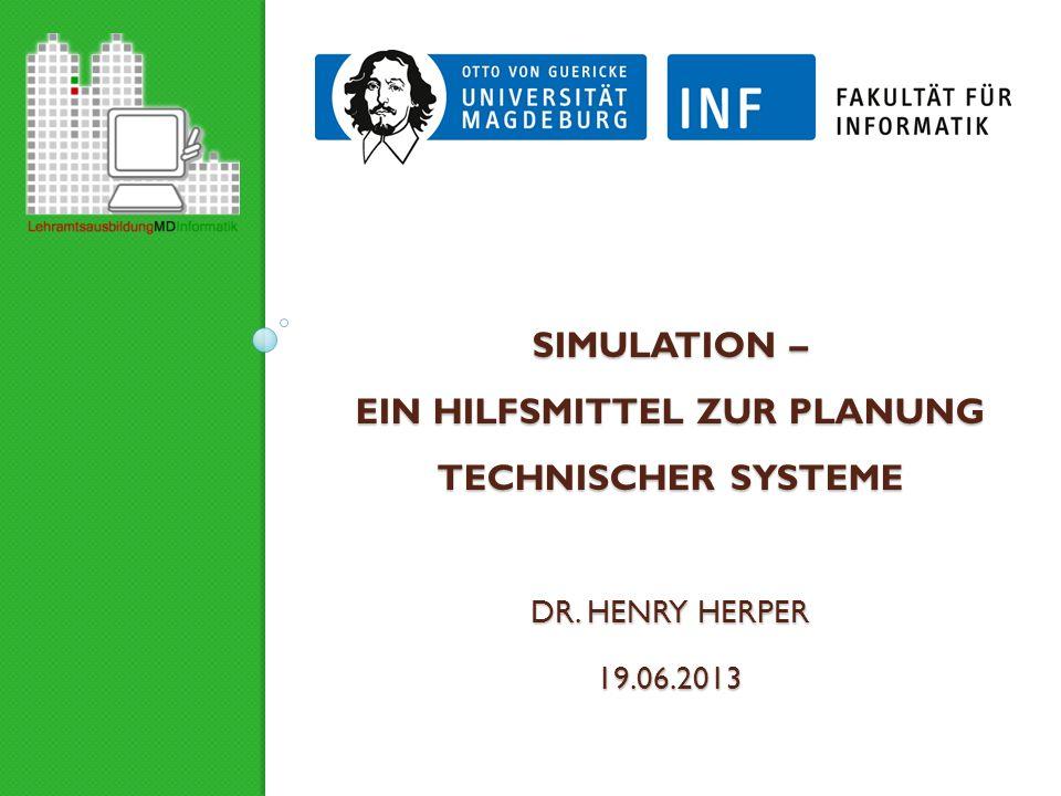 SIMULATION – EIN HILFSMITTEL ZUR PLANUNG TECHNISCHER SYSTEME DR. HENRY HERPER 19.06.2013