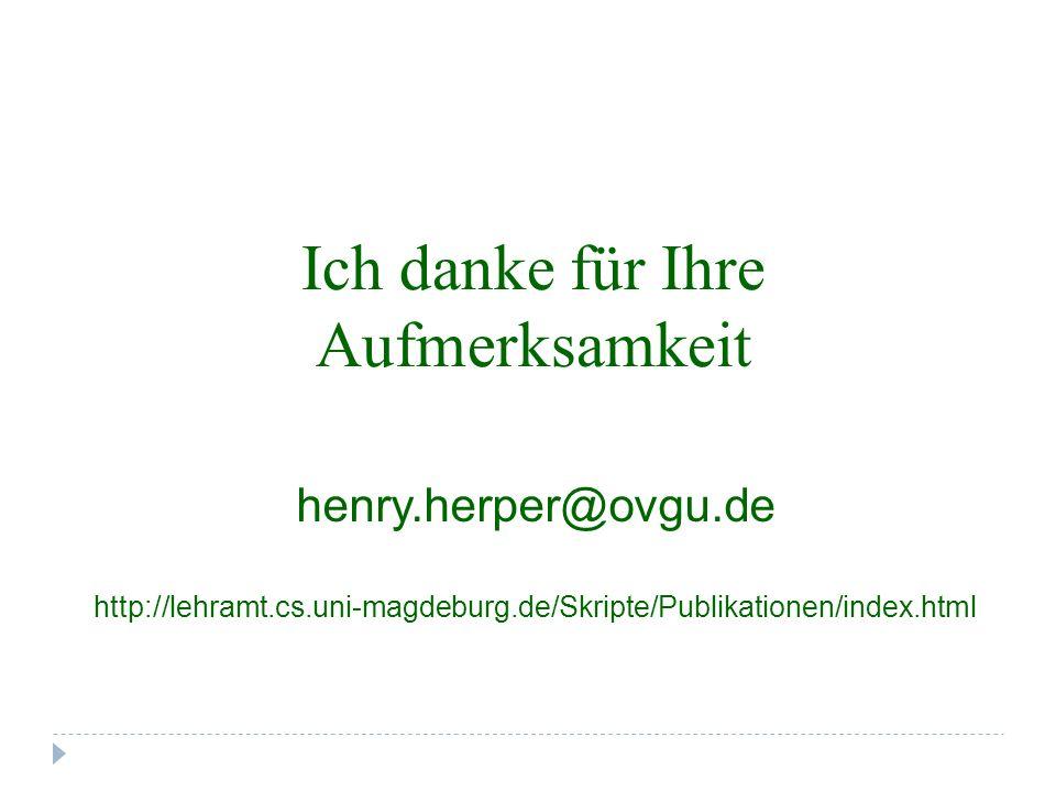 Ich danke für Ihre Aufmerksamkeit henry.herper@ovgu.de http://lehramt.cs.uni-magdeburg.de/Skripte/Publikationen/index.html