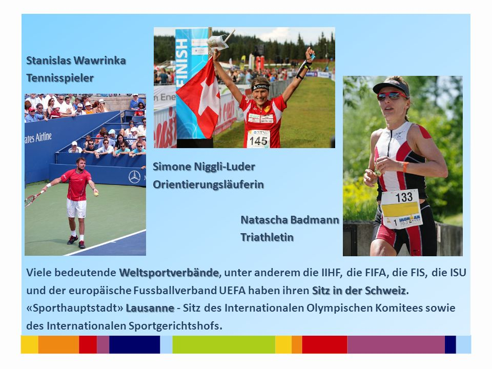 Stanislas Wawrinka Tennisspieler Simone Niggli-Luder Simone Niggli-Luder Orientierungsläuferin Orientierungsläuferin Natascha Badmann Natascha Badmann
