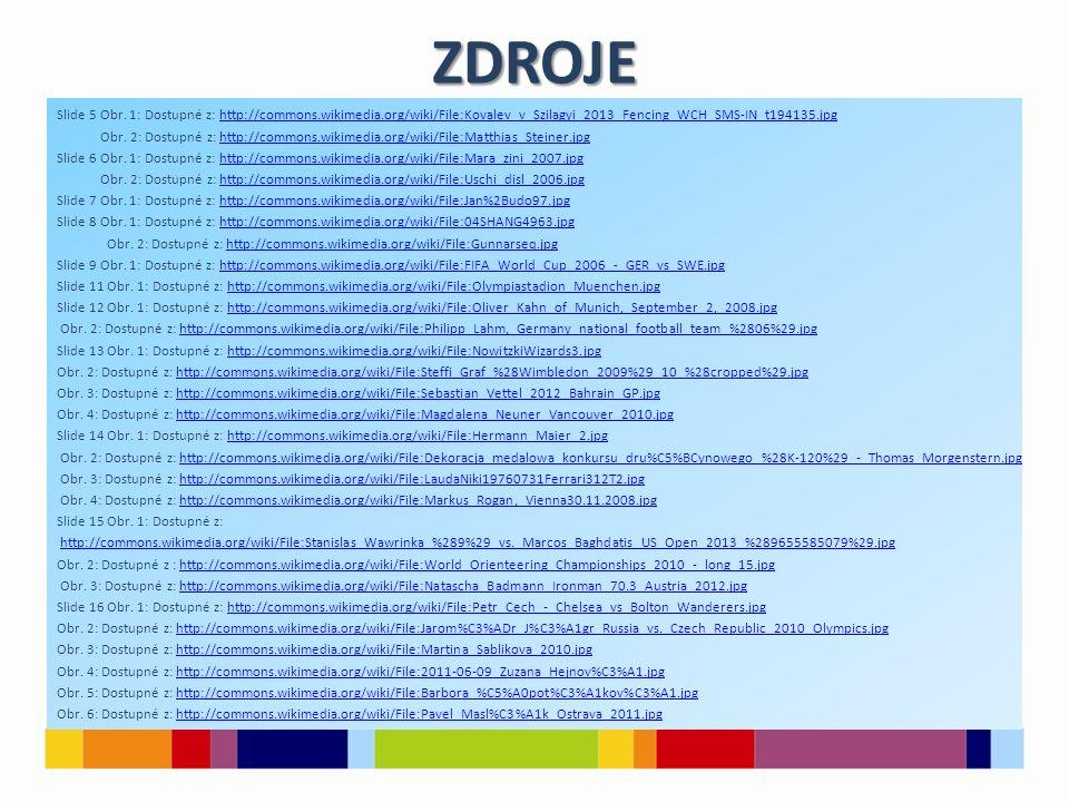 ZDROJE Slide 5 Obr. 1: Dostupné z: http://commons.wikimedia.org/wiki/File:Kovalev_v_Szilagyi_2013_Fencing_WCH_SMS-IN_t194135.jpghttp://commons.wikimed