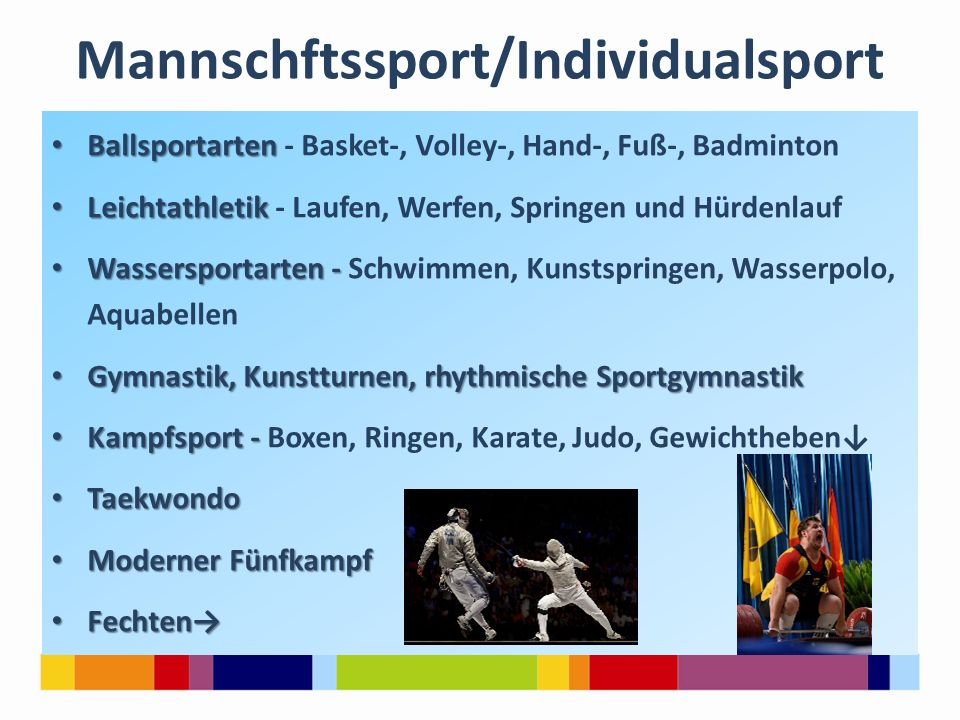 Mannschftssport Mannschftssport/Individualsport Ballsportarten Ballsportarten - Basket-, Volley-, Hand-, Fuß-, Badminton Leichtathletik Leichtathletik