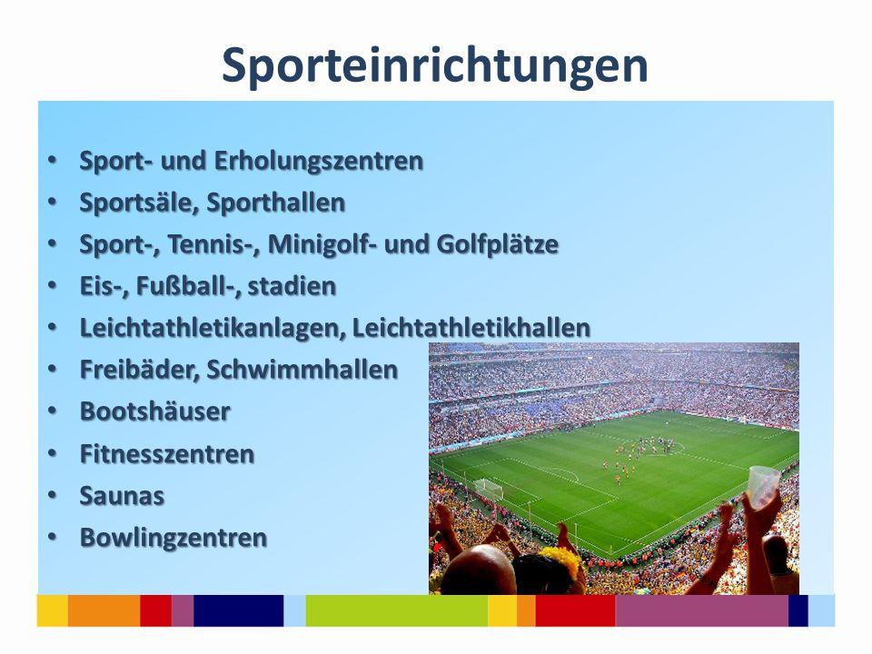 Sporteinrichtungen Sport- und Erholungszentren Sport- und Erholungszentren Sportsäle, Sporthallen Sportsäle, Sporthallen Sport-, Tennis-, Minigolf- un