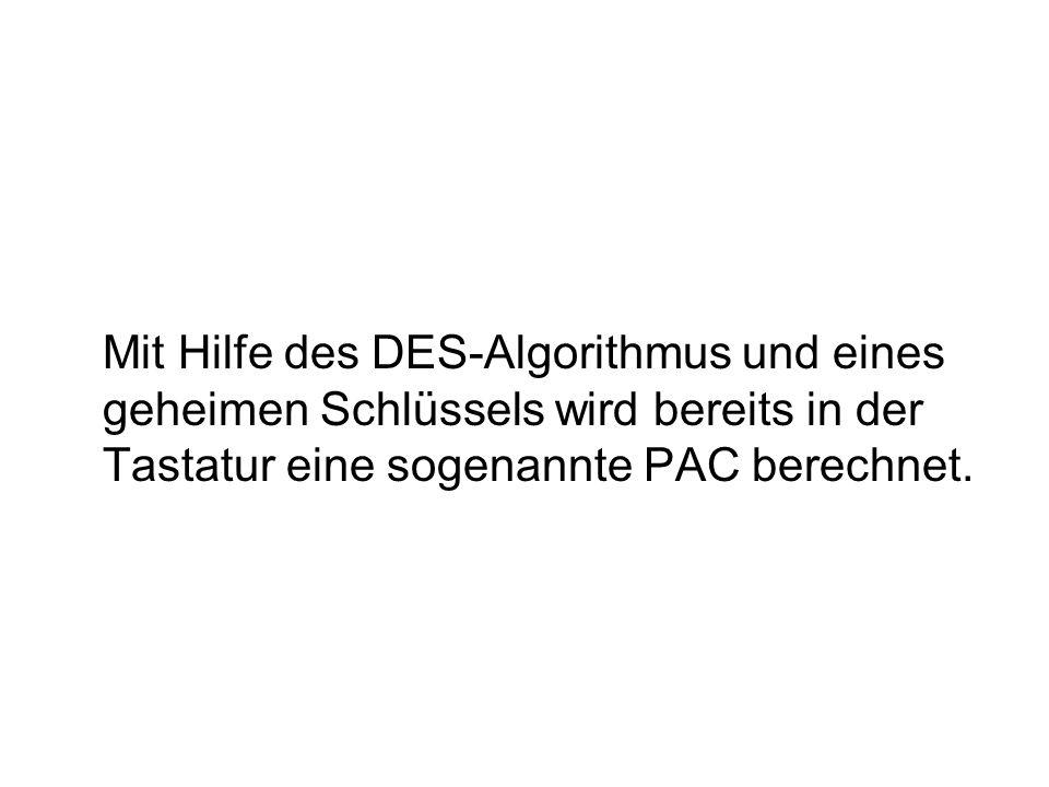 Mit Hilfe des DES-Algorithmus und eines geheimen Schlüssels wird bereits in der Tastatur eine sogenannte PAC berechnet.