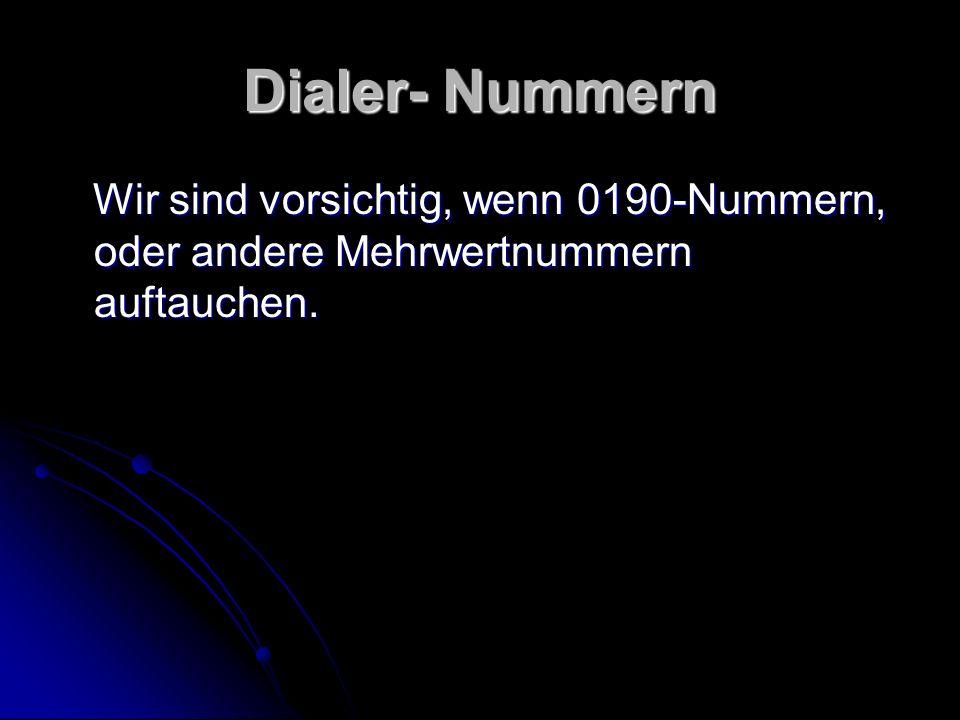 Dialer- Nummern Wir sind vorsichtig, wenn 0190-Nummern, oder andere Mehrwertnummern auftauchen. Wir sind vorsichtig, wenn 0190-Nummern, oder andere Me