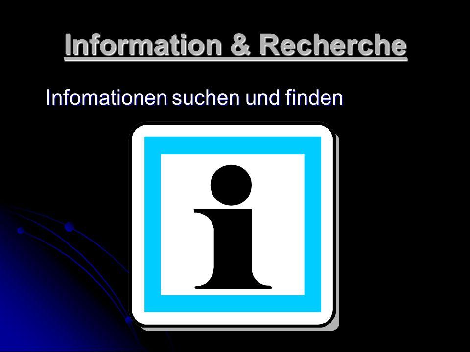 Information & Recherche Infomationen suchen und finden