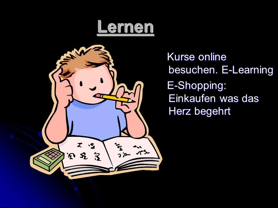 Lernen Kurse online besuchen. E-Learning Kurse online besuchen. E-Learning E-Shopping: Einkaufen was das Herz begehrt E-Shopping: Einkaufen was das He