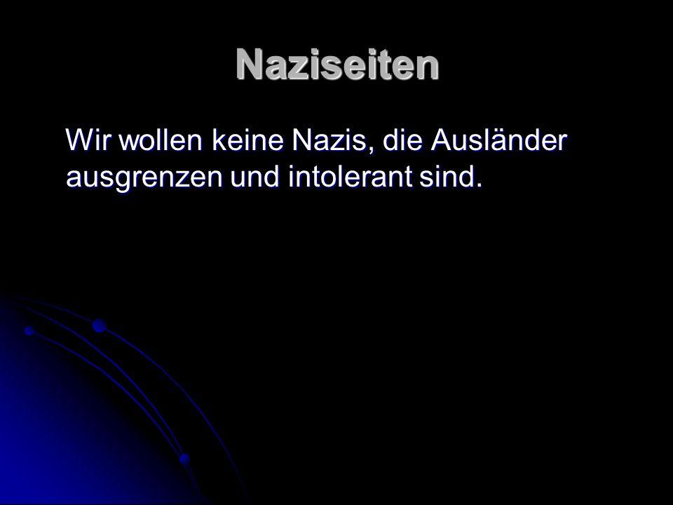 Naziseiten Wir wollen keine Nazis, die Ausländer ausgrenzen und intolerant sind. Wir wollen keine Nazis, die Ausländer ausgrenzen und intolerant sind.
