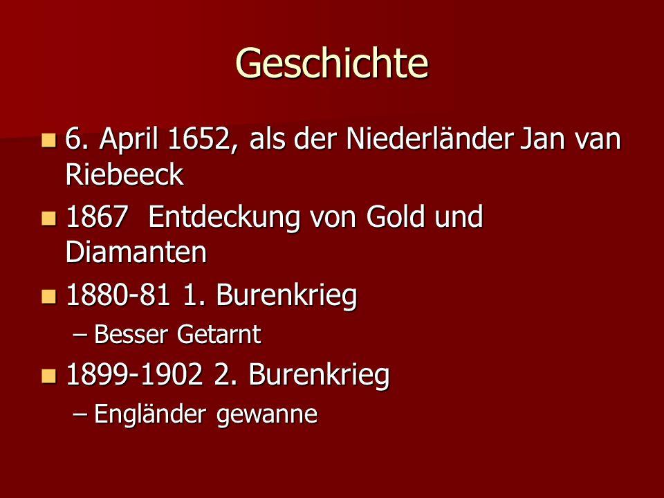 Geschichte 6. April 1652, als der Niederländer Jan van Riebeeck 6. April 1652, als der Niederländer Jan van Riebeeck 1867 Entdeckung von Gold und Diam
