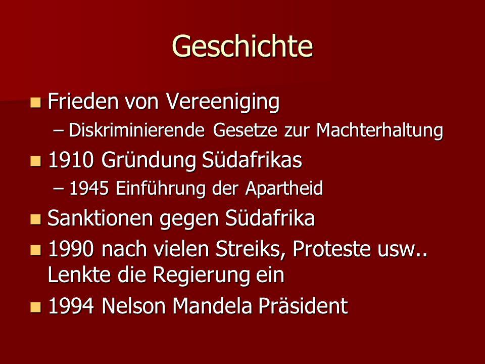 Geschichte Frieden von Vereeniging Frieden von Vereeniging –Diskriminierende Gesetze zur Machterhaltung 1910 Gründung Südafrikas 1910 Gründung Südafri