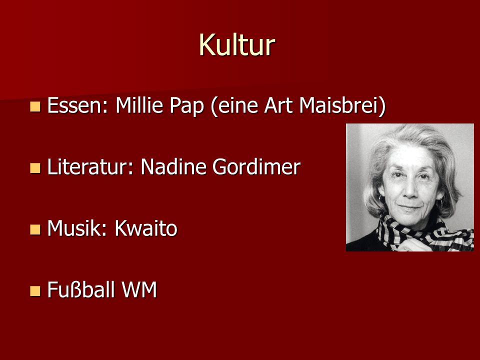 Kultur Essen: Millie Pap (eine Art Maisbrei) Essen: Millie Pap (eine Art Maisbrei) Literatur: Nadine Gordimer Literatur: Nadine Gordimer Musik: Kwaito