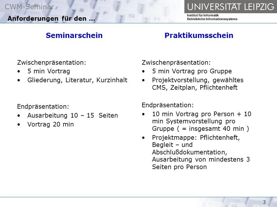 CWM-Seminar Institut für Informatik Betriebliche Informationssysteme 3 Anforderungen für den … Seminarschein Zwischenpräsentation: 5 min Vortrag Glied