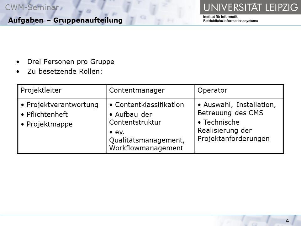 CWM-Seminar Institut für Informatik Betriebliche Informationssysteme 4 Aufgaben – Gruppenaufteilung Drei Personen pro Gruppe Zu besetzende Rollen: Pro