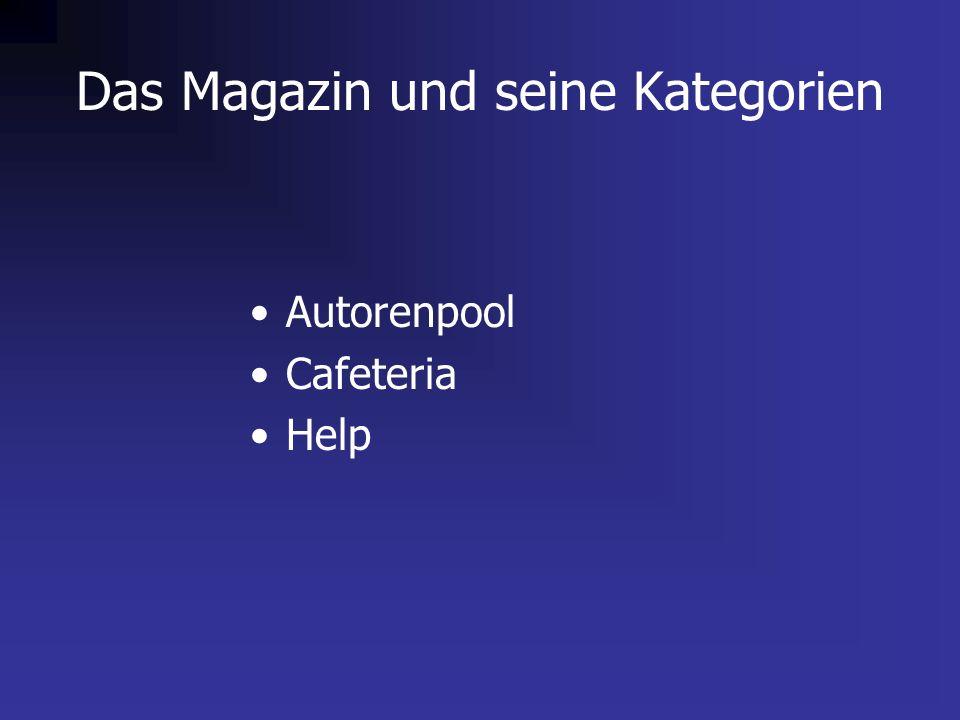 Das Magazin und seine Kategorien Autorenpool Cafeteria Help