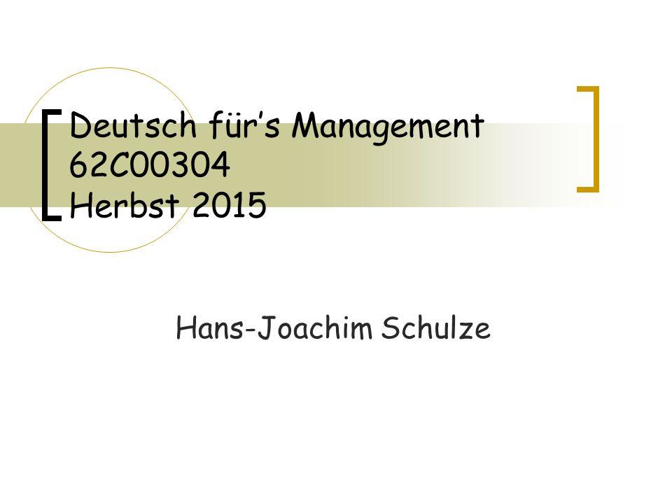 Deutsch für's Management 62C00304 Herbst 2015 Hans-Joachim Schulze