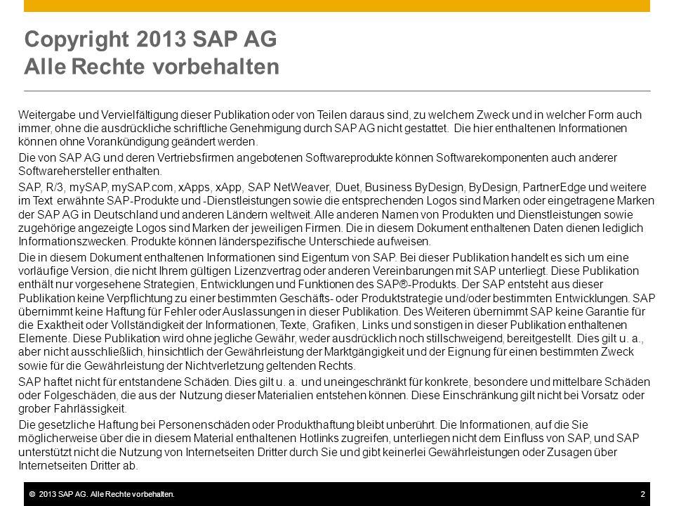 ©2013 SAP AG. Alle Rechte vorbehalten.2 Copyright 2013 SAP AG Alle Rechte vorbehalten Weitergabe und Vervielfältigung dieser Publikation oder von Teil