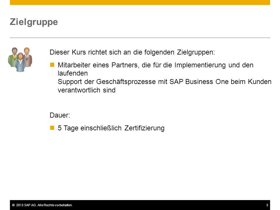 ©2013 SAP AG. Alle Rechte vorbehalten.3 Zielgruppe Dieser Kurs richtet sich an die folgenden Zielgruppen: Mitarbeiter eines Partners, die für die Impl