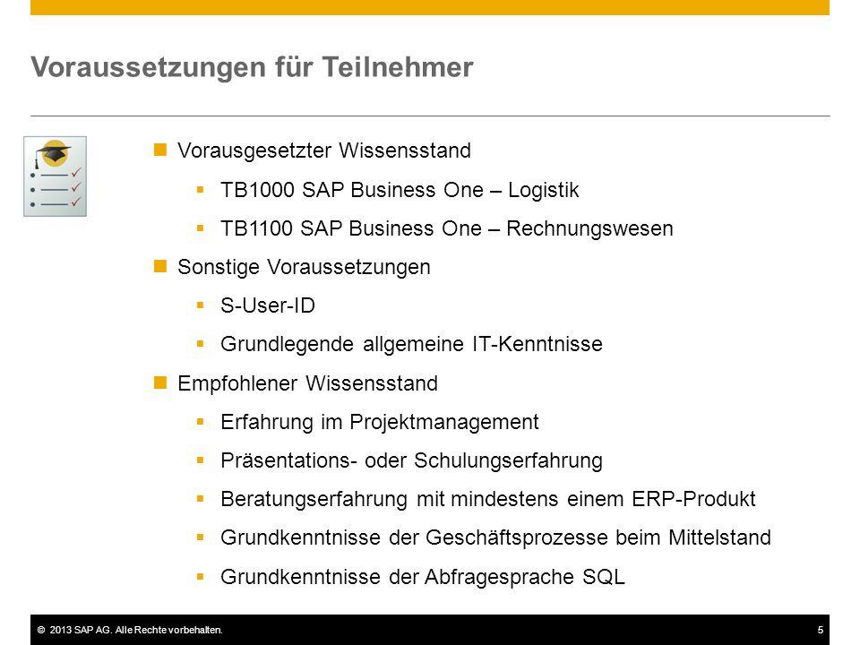 ©2013 SAP AG. Alle Rechte vorbehalten.5 Voraussetzungen für Teilnehmer Vorausgesetzter Wissensstand  TB1000 SAP Business One – Logistik  TB1100 SAP