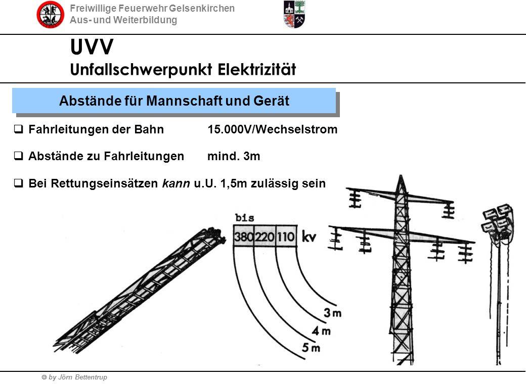 Freiwillige Feuerwehr Gelsenkirchen Aus- und Weiterbildung  by Jörn Bettentrup UVV Unfallschwerpunkt Elektrizität  Fahrleitungen der Bahn15.000V/Wechselstrom  Abstände zu Fahrleitungen mind.